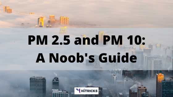 A Noob's Guide to PM 2.5, PM 10 & Air Quality Index (AQI)