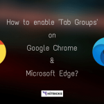 How to enable Tab Groups on Google Chrome and Microsoft Edge?