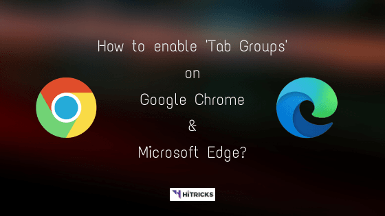How to enable Tab Groups on Google Chrome & Edge?