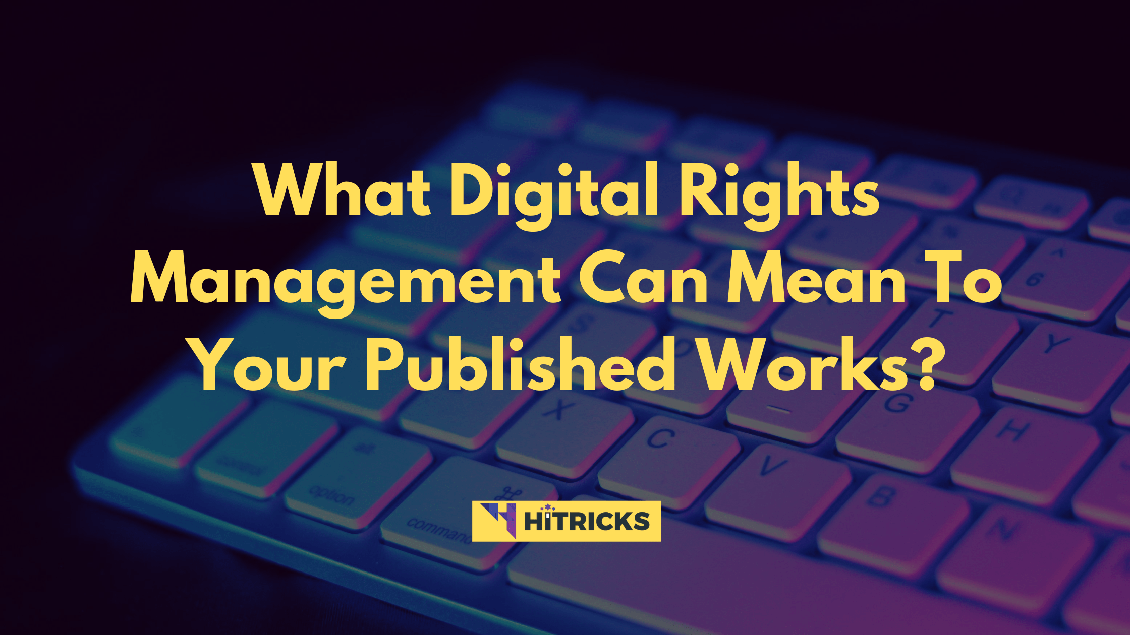 What Digital Rights Management Can Mean To Your Published Works?