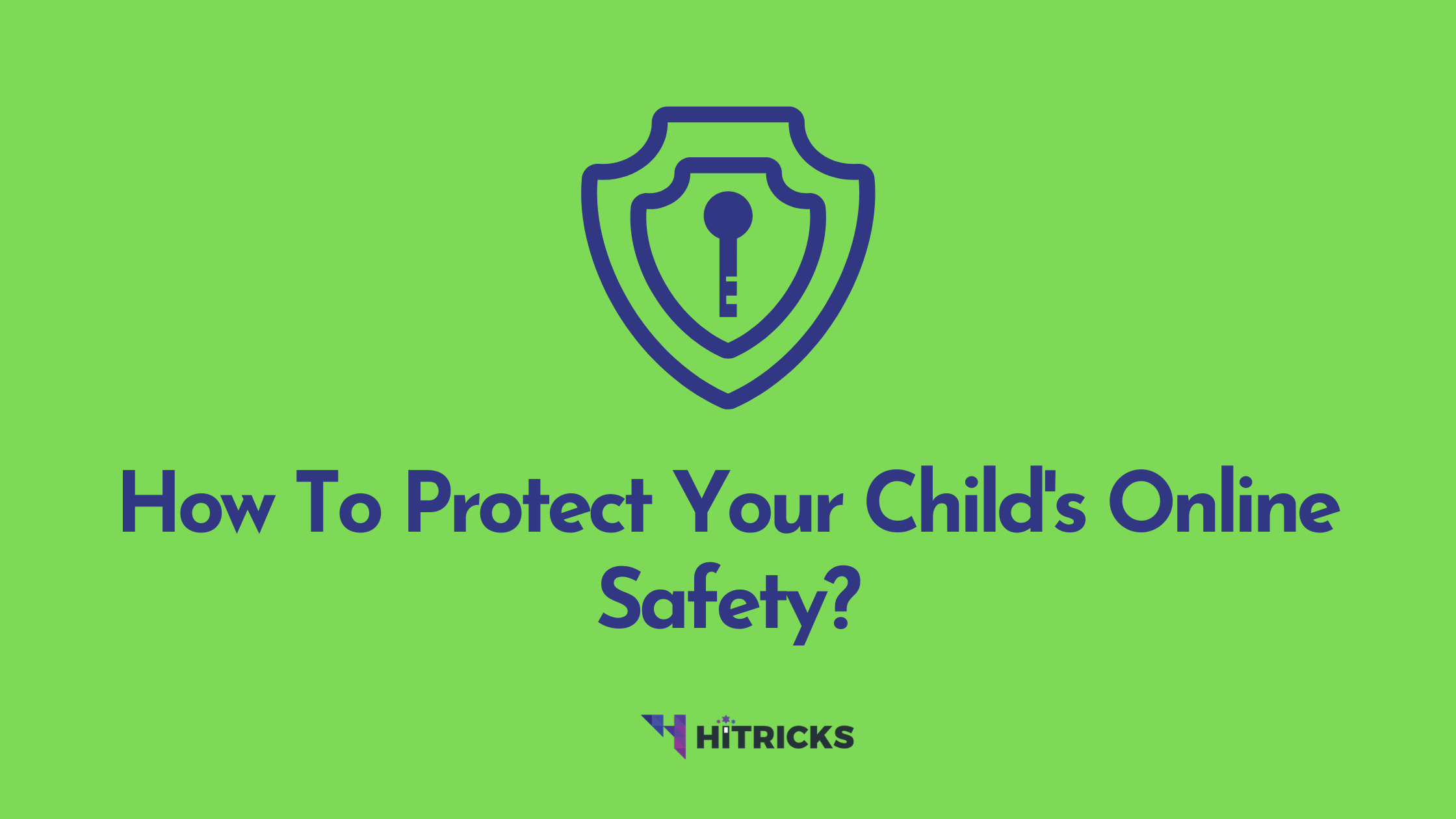 How To Protect Your Child's Online Safety?