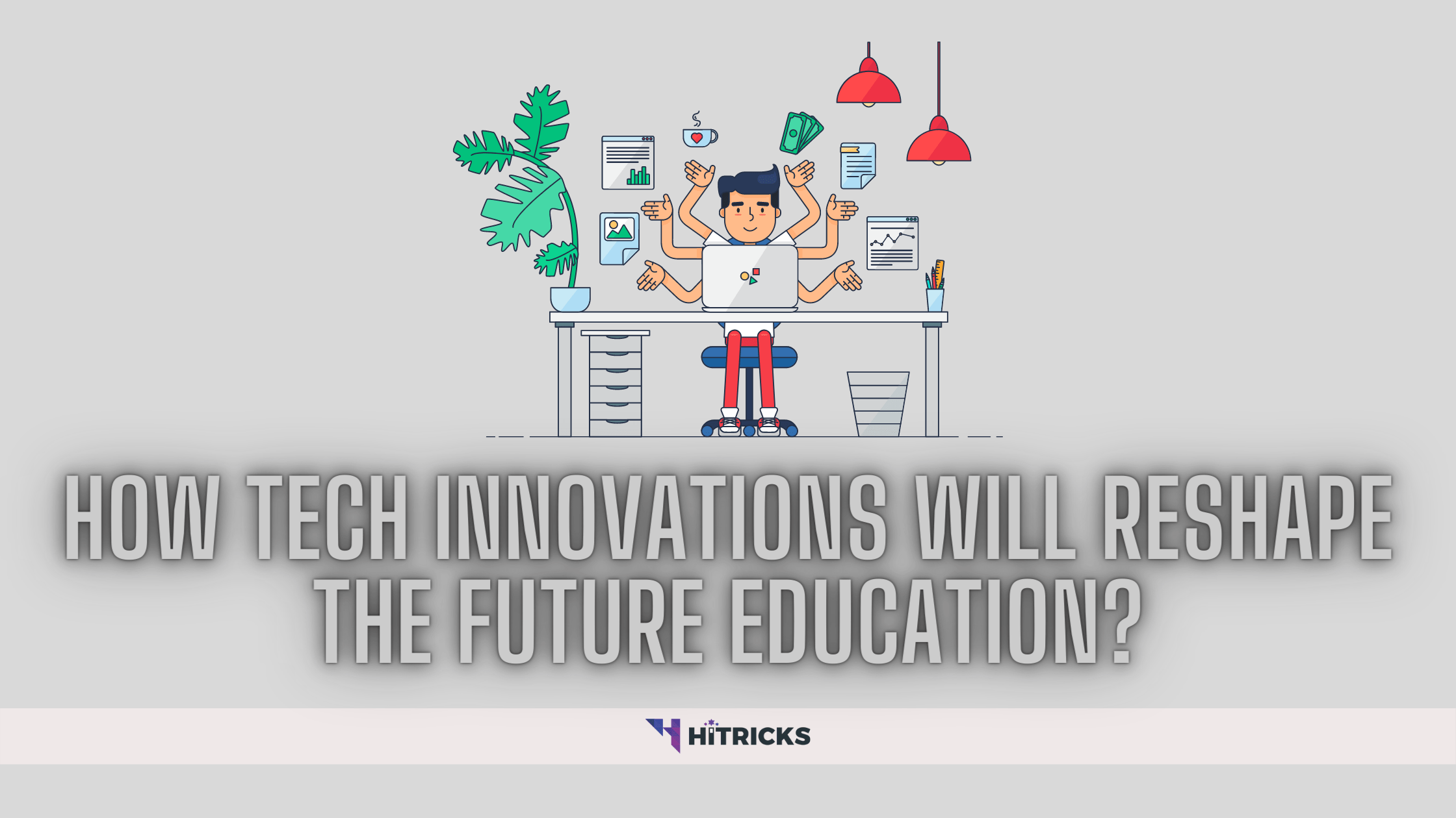 How Tech Innovations Will Reshape the Future Education?